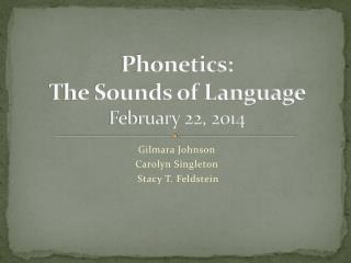 Phonetics:  The Sounds of Language  February 22, 2014