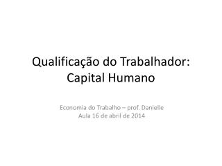 Qualifica��o do Trabalhador: Capital Humano