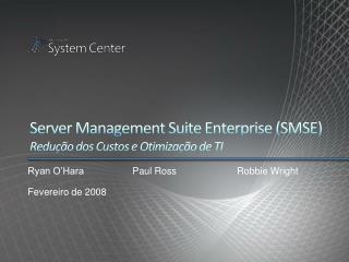 Server Management Suite Enterprise (SMSE)  Redução  dos Custos  e  Otimização de  TI