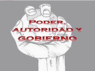 Poder, autoridad  y gobierno