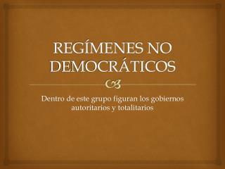 REGÍMENES NO DEMOCRÁTICOS