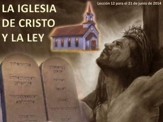 LA IGLESIA DE CRISTO Y LA LEY