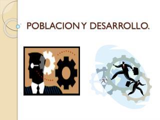 POBLACION Y DESARROLLO.