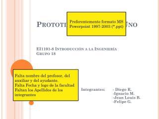 Prototipo 1-Proyecto Uno EI1101-8 Introducción a la Ingeniería Grupo 18