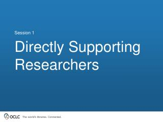 Directly Supporting Researchers