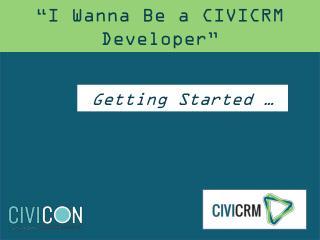 """I  Wanna  Be a CIVICRM Developer"""