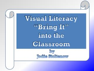 """Visual Literacy """"Bring It"""" into  the Classroom"""