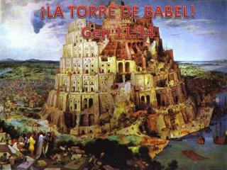 ¡LA  TORRE DE BABEL! Gen 11:14