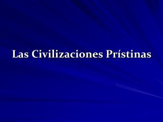Las Civilizaciones Pr�stinas