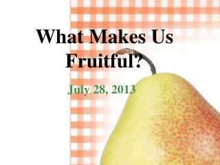 What Makes  Us Fruitful?