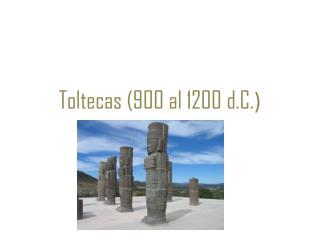 Toltecas (900 al 1200 d.C. )