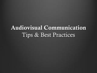 Audiovisual Communication Tips & Best Practices