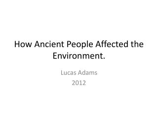 How Ancient People Affected the Environment.