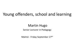 Young  offenders ,  school and  learning Martin  Hugo S enior  Lecturer  in  Pedagogy