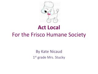 Act Local  For the Frisco Humane Society