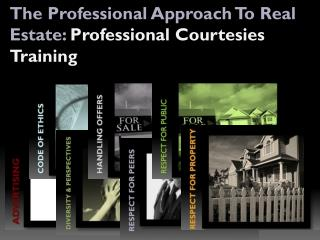 The Professional Approach To Real Estate:  Professional Courtesies Training