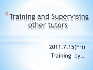 Training and Supervising            other tutors