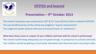 OFSTED and beyond Presentation – 9 th  October 2013