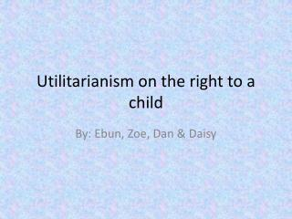 Utilitarianism on the right to a child