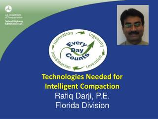 Technologies Needed for Intelligent Compaction Rafiq Darji, P.E. Florida Division