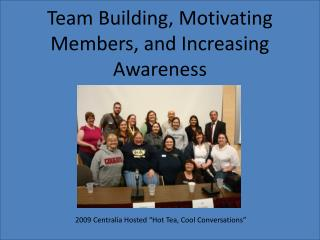 Team Building, Motivating Members, and Increasing Awareness