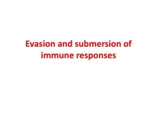 Evasion and submersion of immune responses