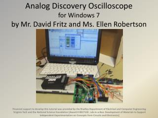 Analog Discovery  Oscilloscope  for  Windows 7  by Mr. David Fritz and  Ms.  Ellen  Robertson