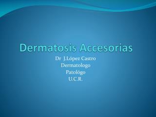 Dermatosis Accesorias