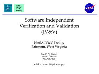 Software Independent  Verification and Validation IVV  NASA IVV Facility Fairmont, West Virginia  Judith N. Bruner Actin