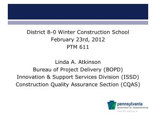 District 8-0 Winter Construction School February 23rd, 2012 PTM 611 Linda A. Atkinson