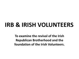 IRB & IRISH VOLUNTEERS
