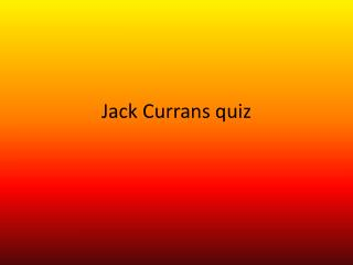 Jack Currans quiz