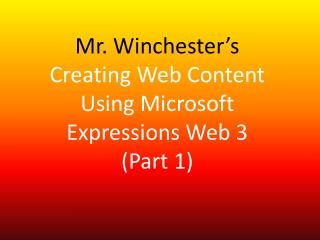 Mr. Winchester's Creating Web Content Using Microsoft Expressions Web 3 (Part 1)