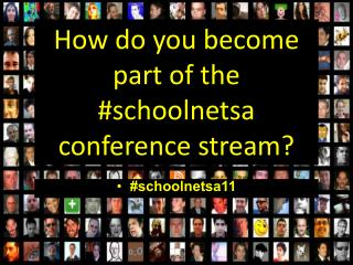 How do you become part of the # schoolnetsa  conference stream?