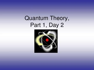 Quantum Theory,  Part 1, Day 2