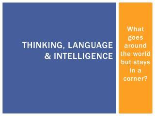 Thinking, Language  & Intelligence