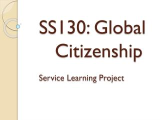 SS130: Global 		Citizenship Service Learning Project