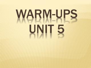 Warm-ups Unit 5