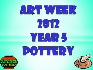 Art week 2012 Year 5 pottery