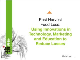 Post Harvest Food Loss: Using Innovations in Technology, Marketing and Education to Reduce  Losses