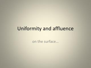 Uniformity and affluence
