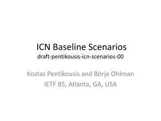 ICN Baseline Scenarios draft-pentikousis-icn-scenarios-00