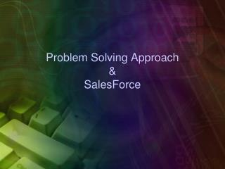 Problem Solving Approach & SalesForce