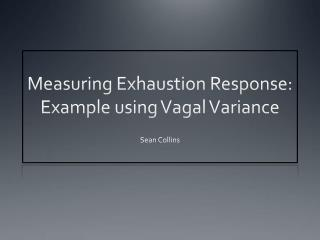 Measuring Exhaustion Response:  Example using  Vagal  Variance