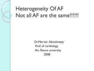 Heterogeneity Of AF Not all AF are the same!!!!!!