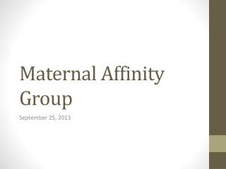 Maternal Affinity Group