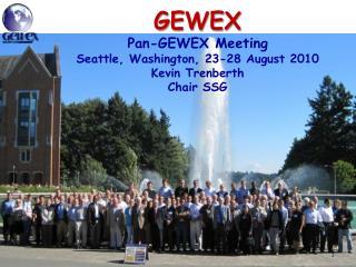 GEWEX  Pan-GEWEX Meeting Seattle, Washington, 23-28 August 2010 Kevin Trenberth Chair SSG