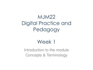 MJM22 Digital Practice and Pedagogy Week 1