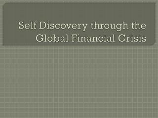 Self Discovery through the Global Financial Crisis