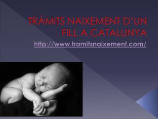 TRÀMITS NAIXEMENT D'UN FILL A CATALUNYA